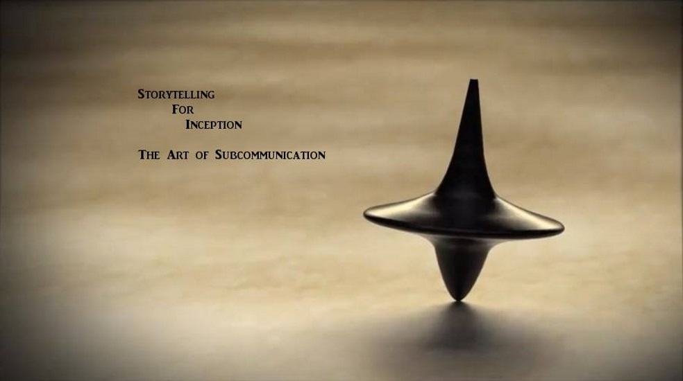 Storytelling For Inception: Art Of Sub-Communication