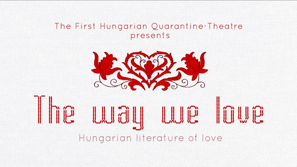 First Hungarian Quarantine Theatre: The Way We Love