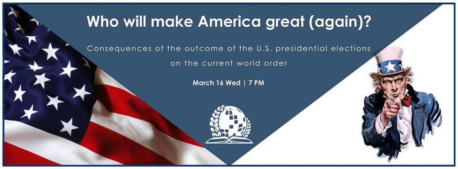 'Who Will Make America Great (Again)?', Hosted by International Diplomatic Student Association, 16 March