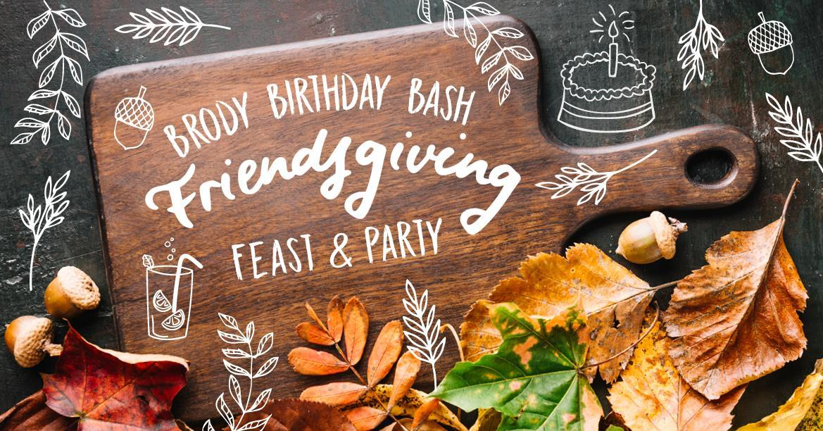 'Friendsgiving Feast & Brody Birthday Bash', Brody Studios, 25 November